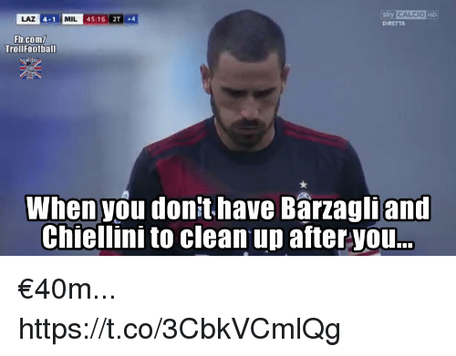Barzagli: LAZ  4-1  MIL  45:16 2T +4  DIRETTA  Fb.com/  TrollFootball  When you don't have Barzagli and  Chiellini to clean up after you. €40m... https://t.co/3CbkVCmlQg