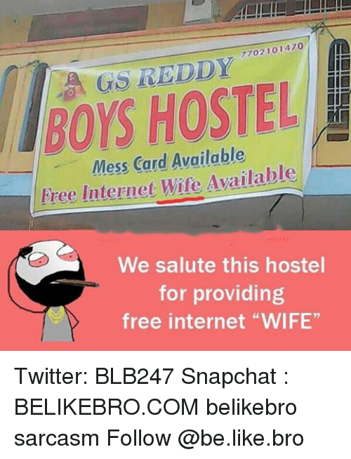 """salutations: lBOrs HOSTEL  Mess Card Available  Free Internet Wife Available  We salute this hostel  for providing  free internet """"WIFE"""" Twitter: BLB247 Snapchat : BELIKEBRO.COM belikebro sarcasm Follow @be.like.bro"""