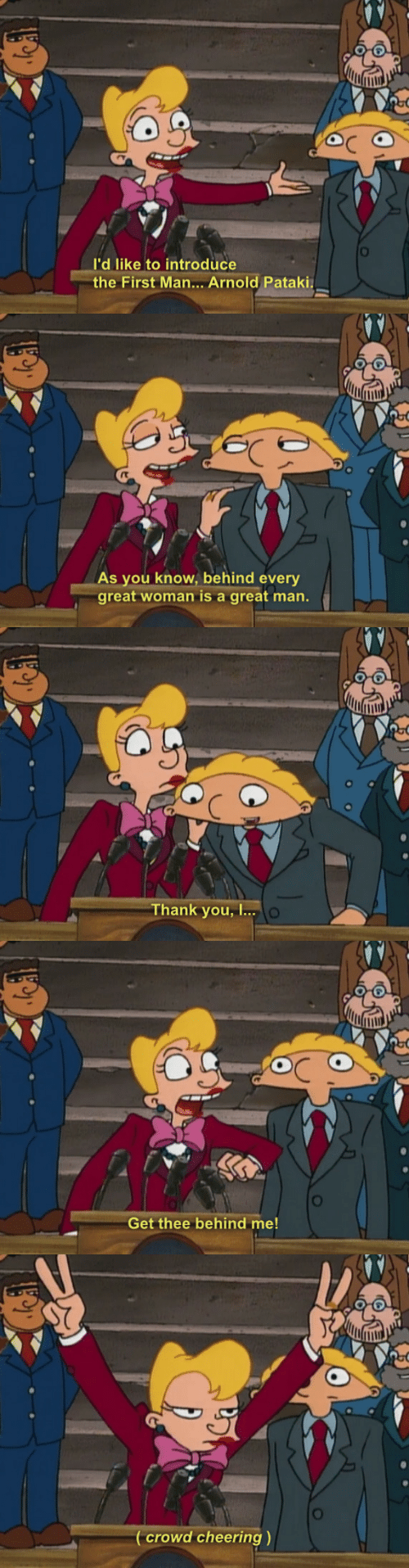 crowd cheering: l'd like to introduce  the First Man... Arnold Pataki.   As you know, behind every  great woman is a great man.   Thank you, I...O   0O  Get thee behind me!   0O  ( crowd cheering)