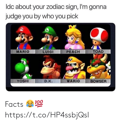 zodiac sign: ldc about your zodiac sign, I'm gonna  judge you by who you pick  MARIO  LUIGI  PEACH  TOAD  YOSHI  D.К.  WARIO BOWSER Facts 😂💯 https://t.co/HP4ssbjQsI