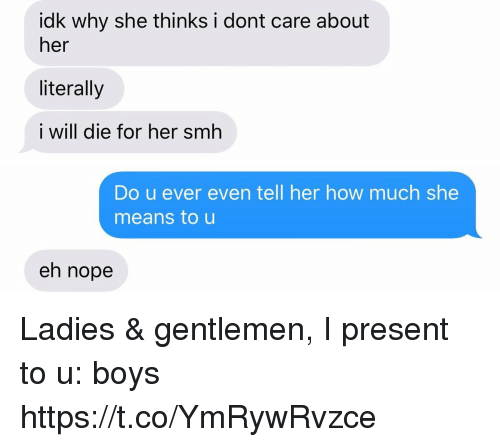 present: ldk Why she thinks I dont care about  her  literally  i will die for her smh   Do u ever even tell her how much she  means to u  eh nope Ladies & gentlemen, I present to u: boys https://t.co/YmRywRvzce