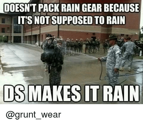 make it rain: LDOESN'T PACK RAIN GEAR BECAUSE  ITS NOT SUPPOSED TO RAIN  DS MAKES IT RAIN @grunt_wear