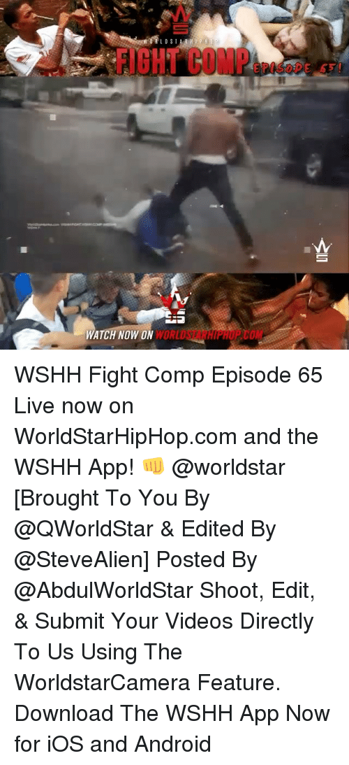 Android, Memes, and Worldstar: LDS  WATCH NOW ON WORLDS WSHH Fight Comp Episode 65 Live now on WorldStarHipHop.com and the WSHH App! 👊 @worldstar [Brought To You By @QWorldStar & Edited By @SteveAlien] Posted By @AbdulWorldStar Shoot, Edit, & Submit Your Videos Directly To Us Using The WorldstarCamera Feature. Download The WSHH App Now for iOS and Android