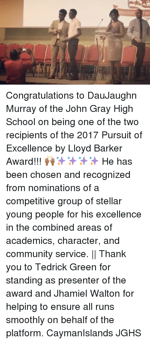 Twies: LDTAST TWI Congratulations to DauJaughn Murray of the John Gray High School on being one of the two recipients of the 2017 Pursuit of Excellence by Lloyd Barker Award!!! 🙌🏾✨✨✨✨ He has been chosen and recognized from nominations of a competitive group of stellar young people for his excellence in the combined areas of academics, character, and community service.    Thank you to Tedrick Green for standing as presenter of the award and Jhamiel Walton for helping to ensure all runs smoothly on behalf of the platform. CaymanIslands JGHS