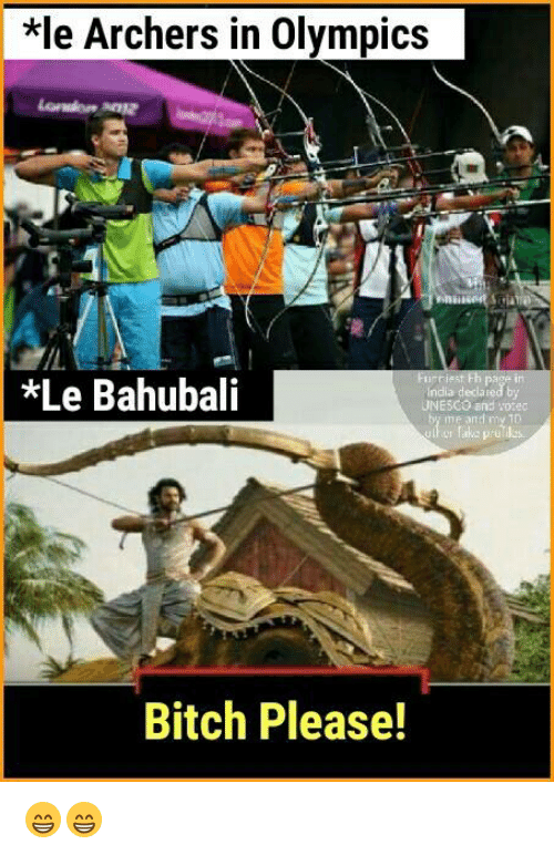 archers: *le Archers in Olympics  *Le Bahubali  ndia declared by  UNESCO and  Bitch Please! 😁😁
