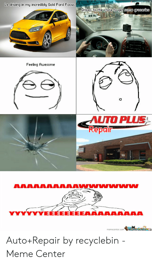 Car Repair Meme: Le driving in my incredibly Gold Ford Focus  Driues to the store to ger some  Feeling Auwesome  AUTO PLUS  Repair  WwYYYEEEEEEEEAAAAAAAAA  memecenter comMmetenierLa Auto+Repair by recyclebin - Meme Center