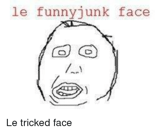 Funny Junk Memes : Le funny junk face tricked meme on sizzle