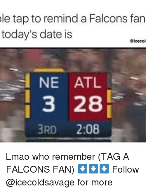Falcons Fan: le tap to remind a Falcons fan  today's date is  Gicecol  NE ATL  3 28  3RD  2:08 Lmao who remember (TAG A FALCONS FAN) ⬇️⬇️⬇️ Follow @icecoldsavage for more