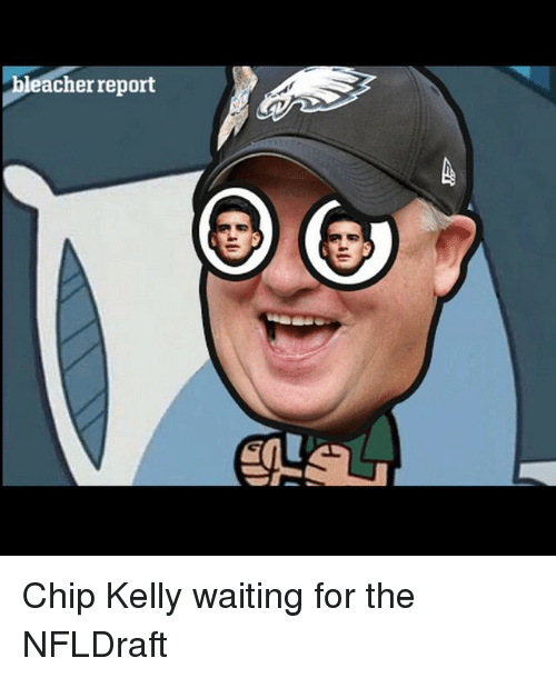 Chip Kelly: leacher report Chip Kelly waiting for the NFLDraft