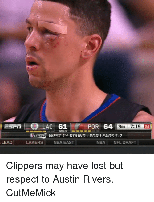 Nba, Nfl, and NFL Draft: LEAD  LAC 61  POR 64  3RD 7:19 24  BONUS  WEST 1STROUND PORLEADS 3-2  LAKERS NBA EAST  NBA NFL DRAFT Clippers may have lost but respect to Austin Rivers. CutMeMick