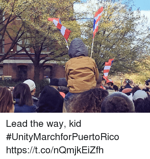 Memes, 🤖, and Lead: Lead the way, kid  #UnityMarchforPuertoRico https://t.co/nQmjkEiZfh
