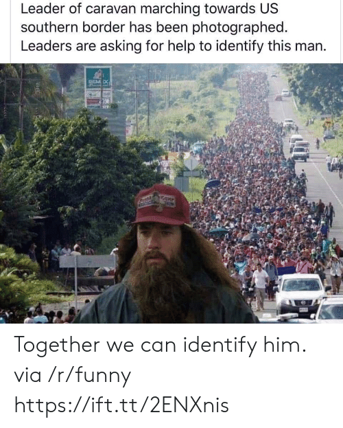 caravan: Leader of caravan marching towards US  southern border has been photographed  Leaders are asking for help to identify this man. Together we can identify him. via /r/funny https://ift.tt/2ENXnis