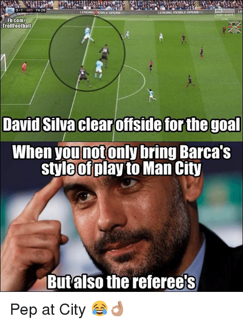 Memes, fb.com, and Goal: LEADINGHOBILE OPERRTO  LERDING MOBILE OPERATO  LE  Fb.com/  rollFootball  David Silva clear offside for the goal  When younotonly bring Barca':s  styleof play to Man City  Butalso the referees Pep at City 😂👌🏽