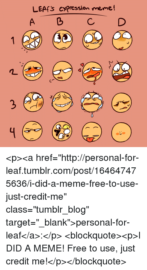 """Meme A: LEAfS CYpression meme!  A b CD <p><a href=""""http://personal-for-leaf.tumblr.com/post/164647475636/i-did-a-meme-free-to-use-just-credit-me"""" class=""""tumblr_blog"""" target=""""_blank"""">personal-for-leaf</a>:</p>  <blockquote><p>I DID A MEME! Free to use, just credit me!</p></blockquote>"""