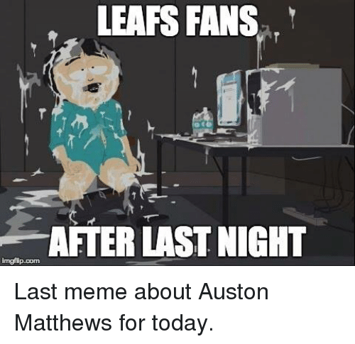 Hockey, Meme, and Memes: LEAFS FANS  AFTER LAST NIGHT  imgflip.com Last meme about Auston Matthews for today.