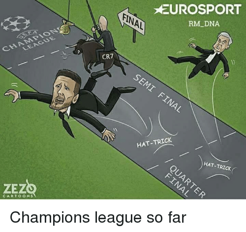Memes, Cartoons, and Champions League: LEAGUE  CARTOONS  CR7  EUROSPORT  RM DNA  HAT-TRICK  HAT-TRICK Champions league so far