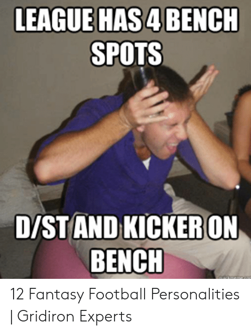 Fantasy Football Commissioner: LEAGUE HAS4 BENCH  SPOTS  D/STAND KICKERON  BENCH 12 Fantasy Football Personalities   Gridiron Experts