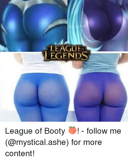 Memes, 🤖, and Following: LEAGUE  LEGENDS League of Booty 🍑! - follow me (@mystical.ashe) for more content!