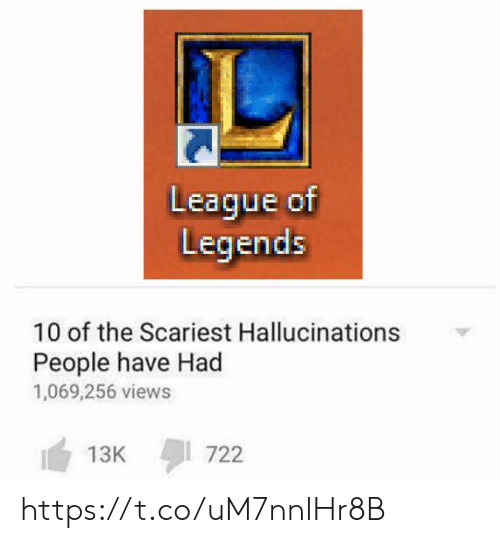 league of legends: League of  Legends  10 of the Scariest Hallucinations  People have Had  1,069,256 views  722  13K https://t.co/uM7nnlHr8B