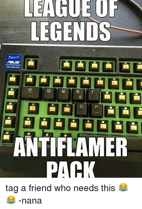league of legend: LEAGUE OF  LEGENDS  ANTIFLAMER  PACK tag a friend who needs this 😂😂 -nana