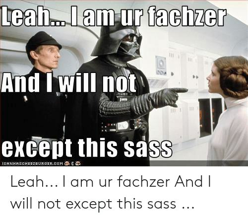 Leah Meme: Leah... lam ur fachzer  And I will not  except this sass  ICANHASCHEE2EUR GER COM Leah... I am ur fachzer And I will not except this sass ...