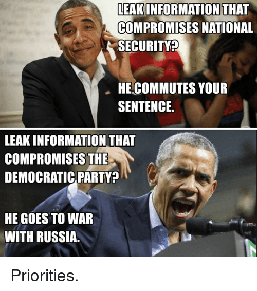 securities: LEAK INFORMATION THAT  COMPROMISES NATIONAL  SECURITY  HECOMMUTES YOUR  SENTENCE.  LEAK INFORMATION THAT  COMPROMISES THE  DEMOCRATIC PARTY  HE GOES TO WAR  WITH RUSSIA. Priorities.
