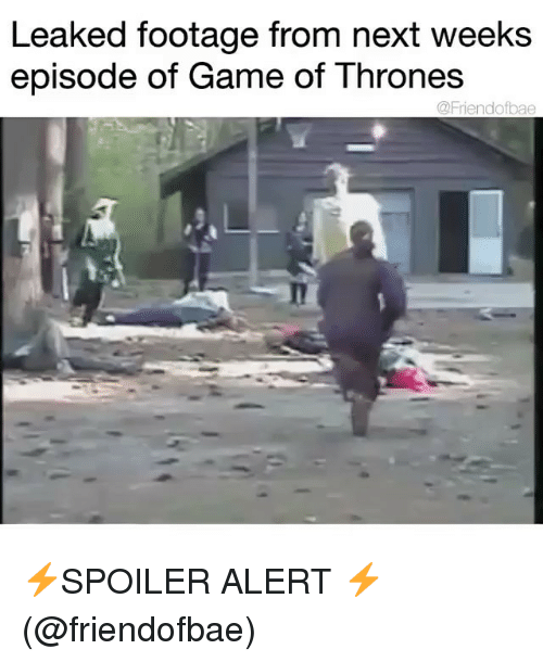 Game of Thrones, Memes, and Game: Leaked footage from next weeks  episode of Game of Thrones  @Friendofbae ⚡️SPOILER ALERT ⚡️(@friendofbae)
