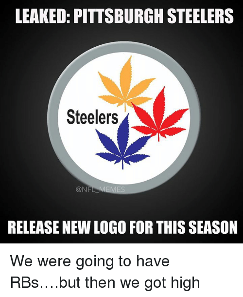 Meme, Memes, and Nfl: LEAKED: PITTSBURGH STEELERS  Steelers  @NFL MEMES  RELEASE NEW LOGO FOR THIS SEASON We were going to have RBs….but then we got high