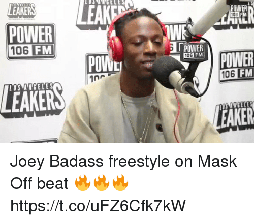 Blackpeopletwitter, Power, and Badass: LEAKERS  POWER  106 FM  POWL  in  LATER  POWER  FM  106 FMI  EAKER Joey Badass freestyle on Mask Off beat 🔥🔥🔥 https://t.co/uFZ6Cfk7kW