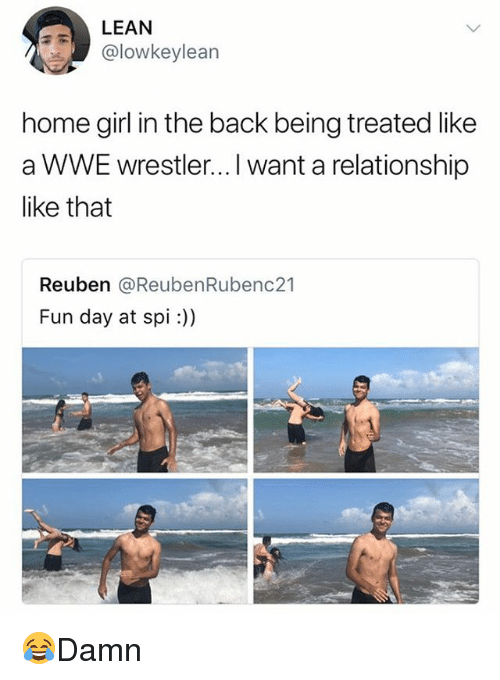 Lean, Memes, and World Wrestling Entertainment: LEAN  @lowkeylean  home girl in the back being treated like  a WWE wrestler...I want a relationship  like that  Reuben @ReubenRubenc21  Fun day at spi:)) 😂Damn