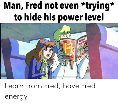 fred: Learn from Fred, have Fred energy