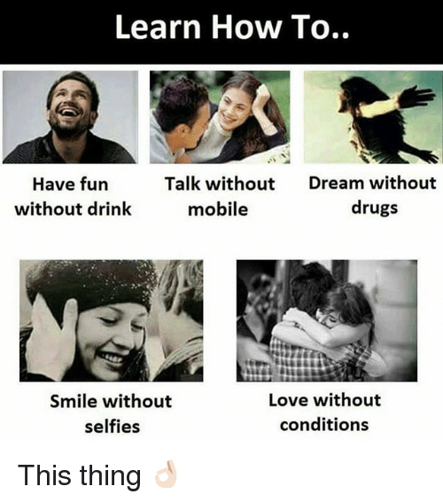 Dekh Bhai, International, and Dream: Learn How To..  Talk without  Dream without  Have fun  drugs  without drink  mobile  Love without  Smile without  conditions  selfies This thing 👌🏻