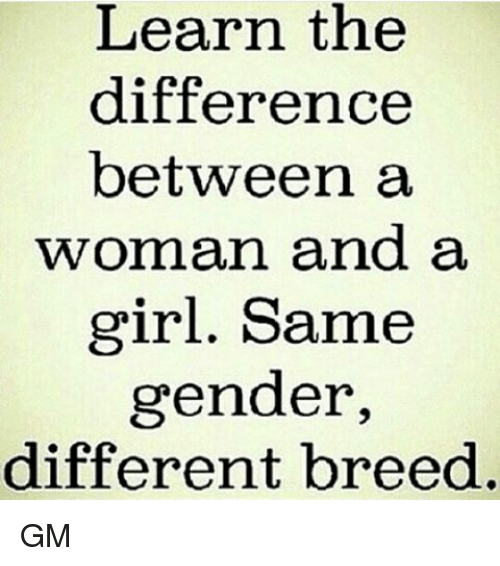 Memes, 🤖, and Gender: Learn the  difference  between a  woman and a  girl. Same  gender  different breed GM