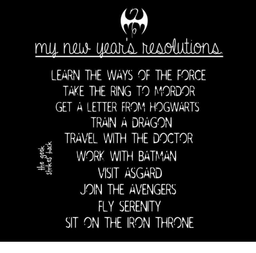 Batman, Doctor, and Memes: LEARN THE WAYS OF THE FORCE  TAKE THE RING TO MORDOR  GET A LETTER FROM HOGWARTS  TRAIN A DRAGON  TRAVEL WITH THE DOCTOR  WORK WITH BATMAN  VISIT ASGARD  JON THE AVENGERS  FLY SERENITY  SIT ON THE IRON THRONE