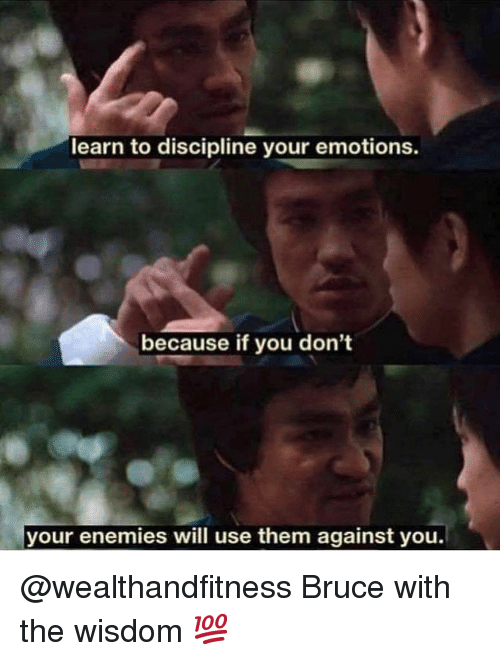 discipline: learn to discipline your emotions.  because if you don't  your enemies will use them against you. @wealthandfitness Bruce with the wisdom 💯
