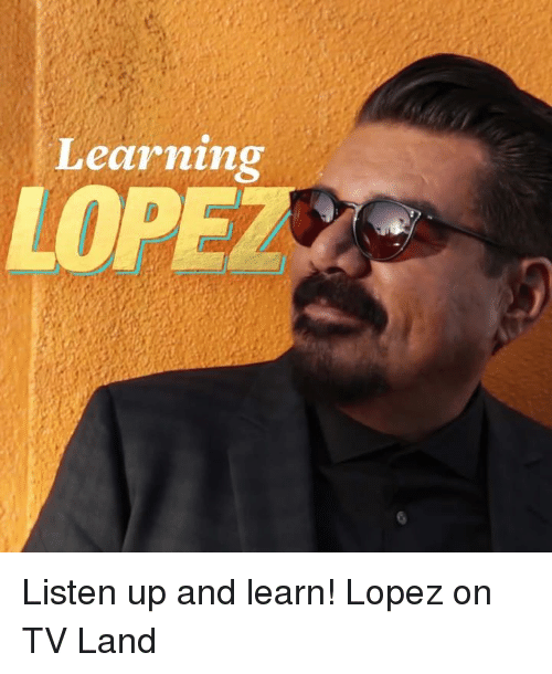 tv land: Learning  LOPEZ Listen up and learn! Lopez on TV Land