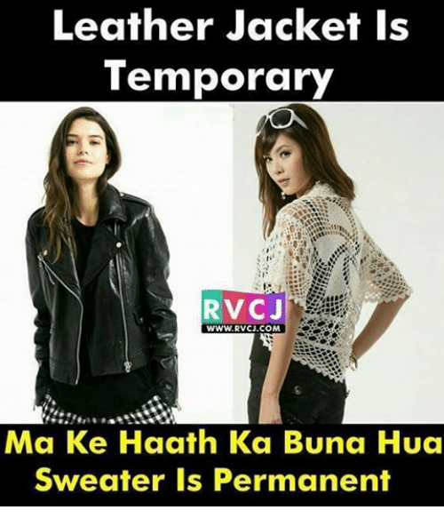 Memes, 🤖, and Leather Jacket: Leather Jacket is  Temporary  RV CJ  WWW.RVCU.COM  a Ke Haath  Ka Buna Hua  Sweater is Permanent