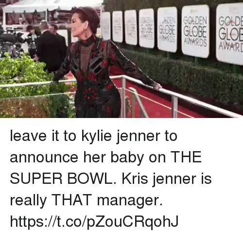 Kris Jenner, Kylie Jenner, and Super Bowl: leave it to kylie jenner to announce her baby on THE SUPER BOWL.  Kris jenner is really THAT manager. https://t.co/pZouCRqohJ