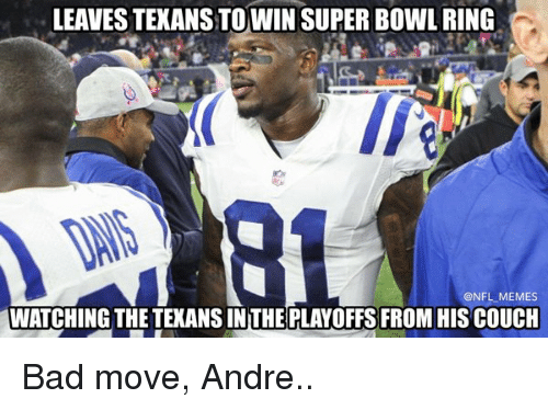 super bowl rings: LEAVES TEXANSTOOWIN SUPER BOWL RING  @NFL MEMES  WATCHING THE TEXANS INTHE PLAYOFFS FROM HIS COUCH Bad move, Andre..