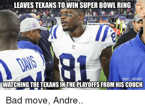 Bad, Football, and Meme: LEAVESTEXANSTOWIN SUPER BOWL RING  @NFL MEMES  WATCHING THETEXANSINTHE PLAYOFFS FROM HIS COUCH Bad move, Andre..