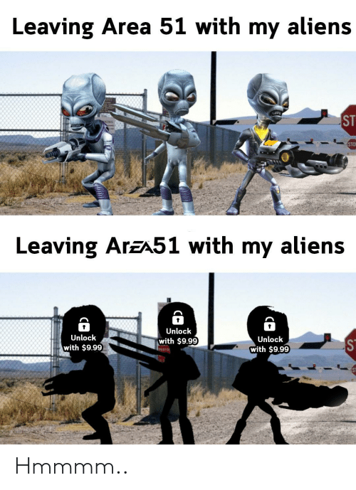 Hmmmm: Leaving Area 51 with my aliens  ST  NING  STO  Leaving ArzA51 with my aliens  Unlock  Unlock  Unlock  with $9.99  with $9.99  with $9.99  PHOTO Hmmmm..