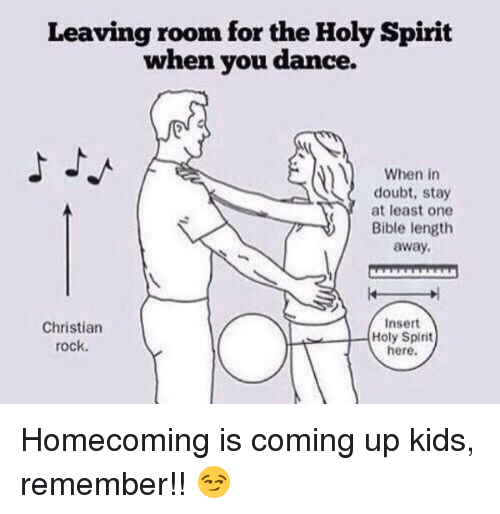 Doubt: Leaving room for the Holy Spirit  when you dance.  When in  doubt, stay  at least one  Bible length  away.  Insert  Christian  Holy Spirit  rock.  here. Homecoming is coming up kids, remember!! 😏