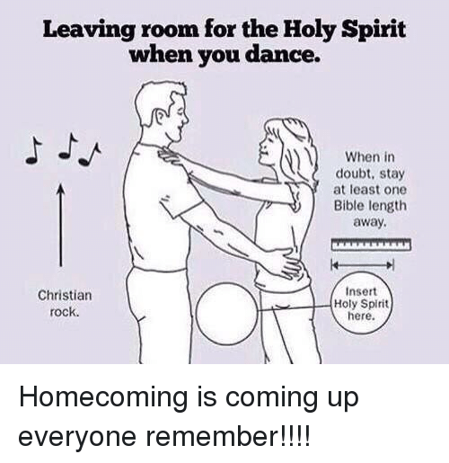 Doubt: Leaving room for the Holy Spirit  when you dance.  When in  doubt, stay  at least one  Bible length  away.  Insert  Christian  Holy Spirit  rock.  here. Homecoming is coming up everyone remember!!!!