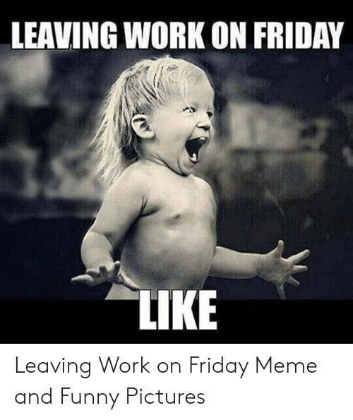 🔥 25+ Best Memes About Happy Friday Meme Work | Happy ...