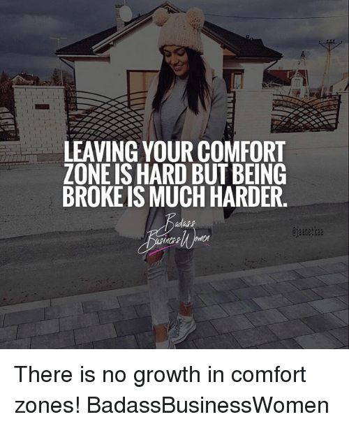 Memes, 🤖, and Comforter: LEAVING YOUR COMFORT  ZONE IS HARD BUT BEING  BROKEIS MUCH HARDER  ejaanetkaa There is no growth in comfort zones! BadassBusinessWomen