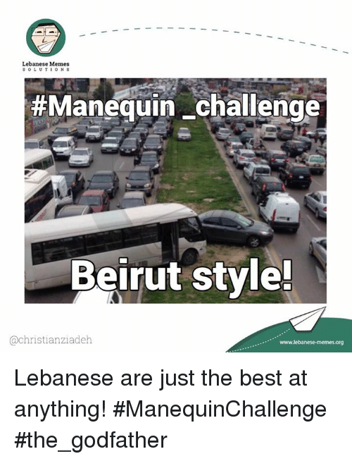 godfathers: Lebanese Memes  SOLUTIONS  #Manequin challenge  Beirut style!  achristianziadeh  www.lebanese-memes org Lebanese are just the best at anything! #ManequinChallenge  #the_godfather