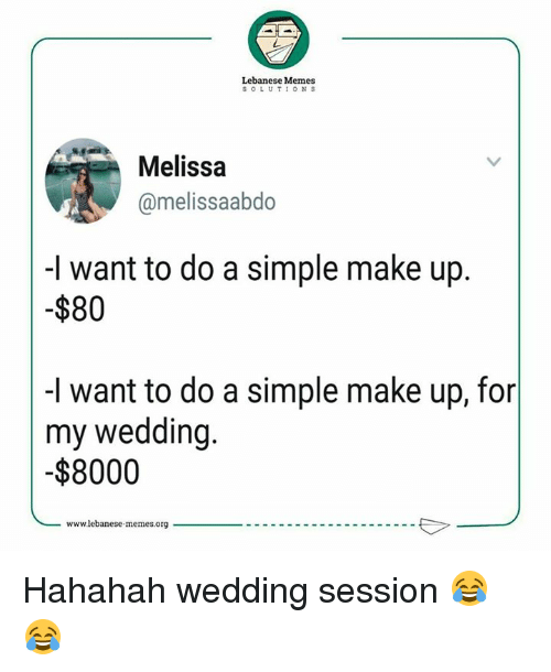 Lebanese: Lebanese Memes  SOLUTIONS  Melissa  @melissaabdo  -I want to do a simple make up  -$80  -I want to do a simple make up, for  my wedding.  $8000 Hahahah  wedding session  😂😂