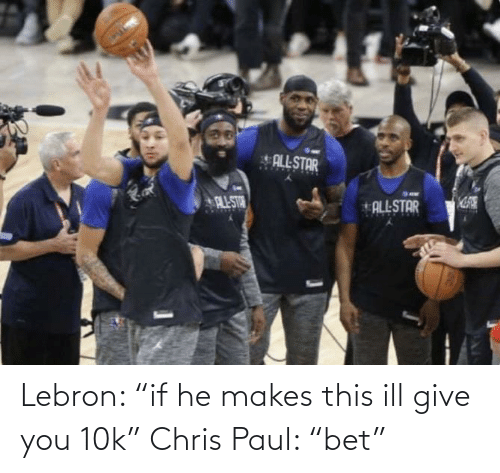 """Chris Paul: Lebron: """"if he makes this ill give you 10k"""" Chris Paul: """"bet"""""""