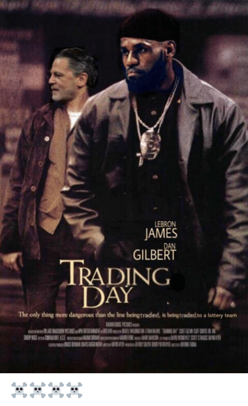 Lottery, Lebron, and Dan Gilbert: LEBRON  AMES  DAN  GILBERT  IRADING  DAY  The only thing more dangerous than the line beingtraded, is beingtradedto a lottery team ☠️☠️☠️☠️