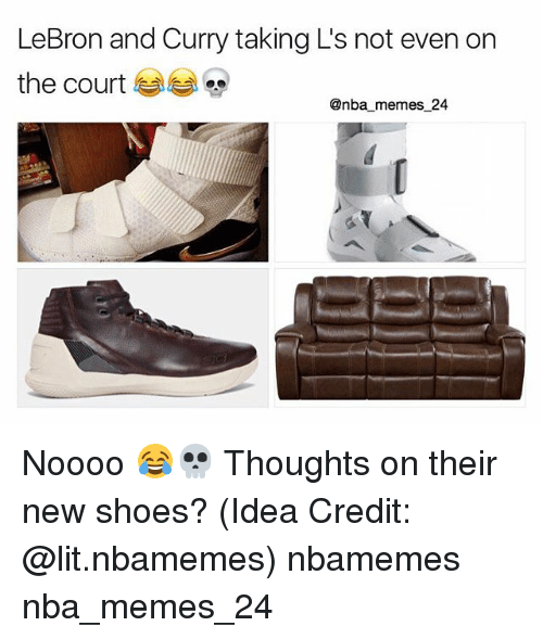 Lit, Memes, and Nba: LeBron and Curry taking L's not even on  the court  @nba memes 24 Noooo 😂💀 Thoughts on their new shoes? (Idea Credit: @lit.nbamemes) nbamemes nba_memes_24